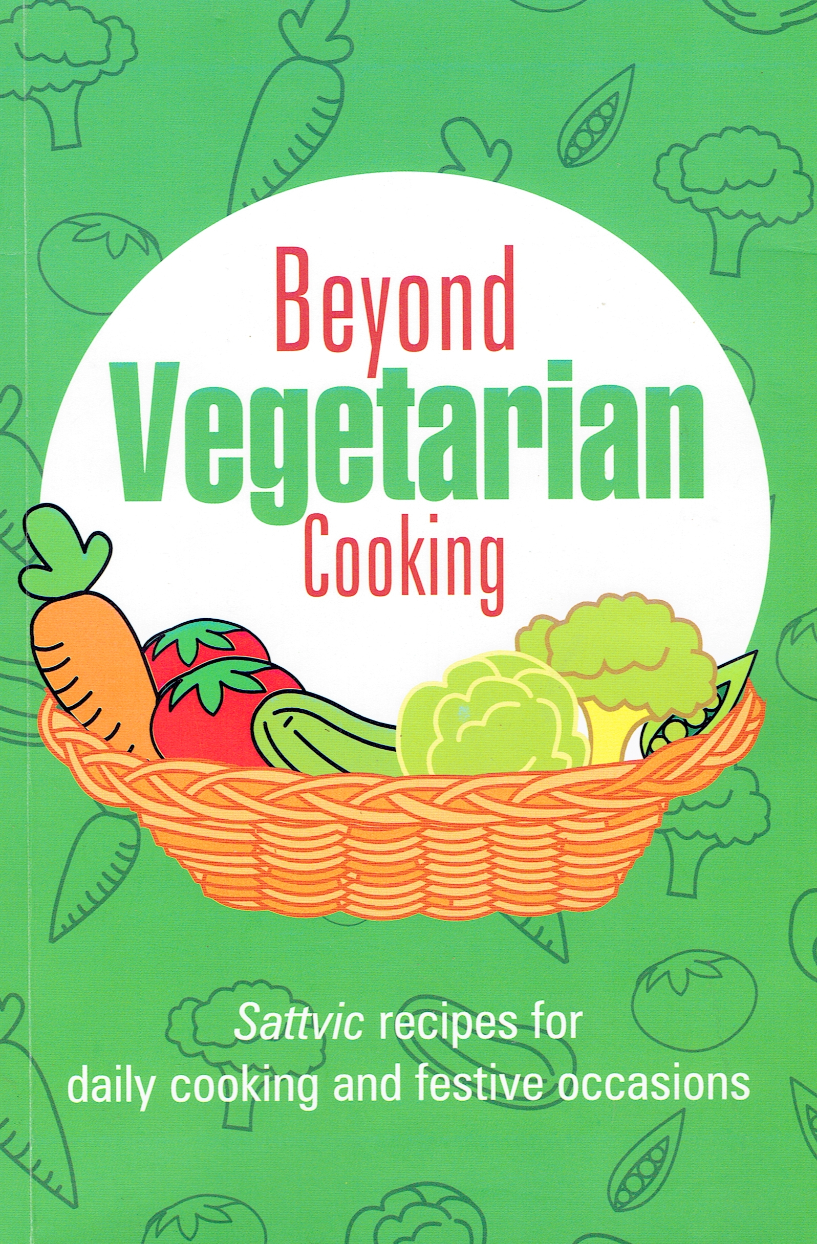 Beyond Vegetarian Cooking- Sattvic Recipes Book In English